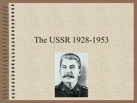 The USSR 1928-1953. Stalinism – key themes Industrialisation through 5 Year Plans Collectivisation of Agriculture Extension of central control Use of.