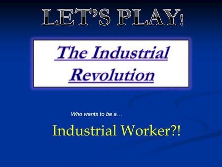 Who wants to be a… Industrial Worker?! Which of the following countries was the leading European commercial and colonial power in the eighteenth century?