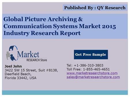 Global Picture Archiving & Communication Systems Market 2015 Industry Research Report Joel John 3422 SW 15 Street, Suit #8138, Deerfield Beach, Florida.