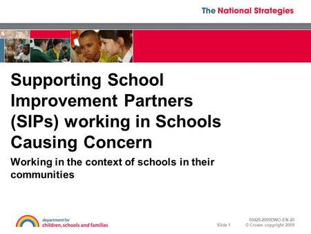 00428-2009DWO-EN-20 © Crown copyright 2009Slide 1 Supporting School Improvement Partners (SIPs) working in Schools Causing Concern Working in the context.