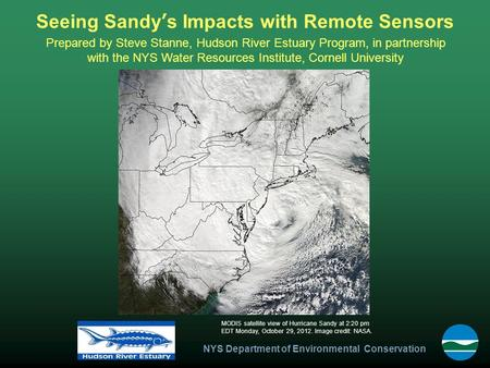 NYS Department of Environmental Conservation Seeing Sandy's Impacts with Remote Sensors MODIS satellite view of Hurricane Sandy at 2:20 pm EDT Monday,