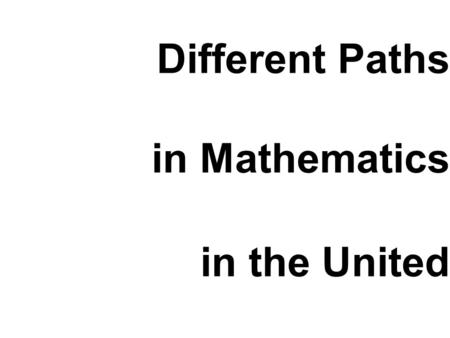 Different Paths in Mathematics in the United. and Similar Problems Education Reform States and China.