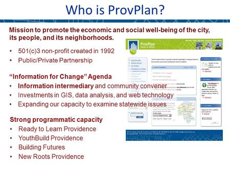 Who is ProvPlan? Mission to promote the economic and social well-being of the city, its people, and its neighborhoods. 501(c)3 non-profit created in 1992.