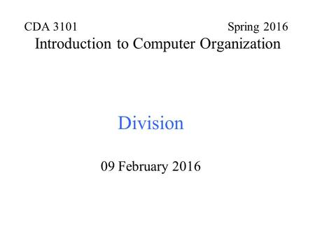 CDA 3101 Spring 2016 Introduction to Computer Organization