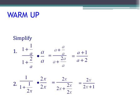 WARM UP Simplify 1. 2.. DIVISION OF POLYNOMIALS OBJECTIVES  Divide a polynomial by a monomial.  Divide two polynomials when the divisor is not a monomial.