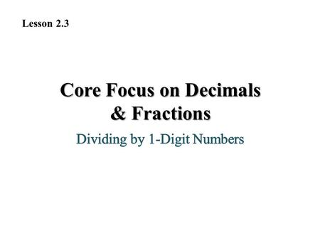 Core Focus on Decimals & Fractions Lesson 2.3. Warm-Up 1. 32 × 5 = 2.21 × __ = 84 3. Maria split 20 cookies evenly on plates 4 for her friends. How many.