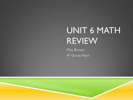 UNIT 6 MATH REVIEW Miss Bowen 4 th Grade Math. DIVIDING BY 10S, 100S, AND 1,000S  42,000 / 6 = ?