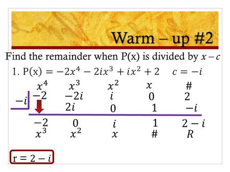 Warm – up #2 Find the remainder when P(x) is divided by x – c.