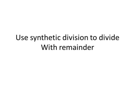 Use synthetic division to divide With remainder. Problem (x+3)/(x^4-10x^2-2x+4)