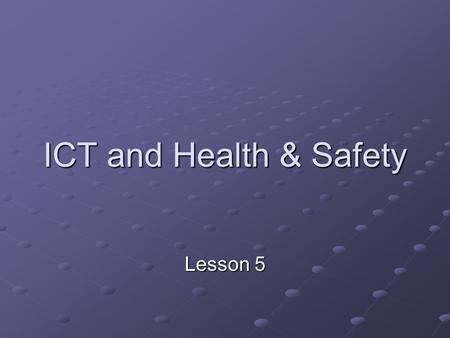 ICT and Health & Safety Lesson 5. Starter – 5 minutes write Lessons Aims in space provided in booklet Lesson Aims: To begin to collect information for.