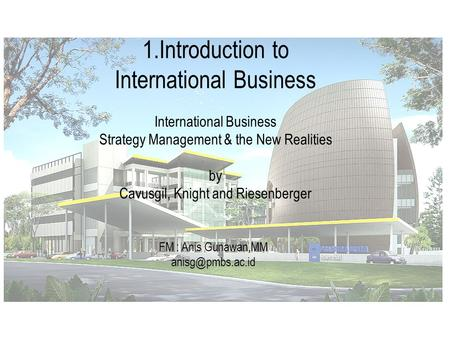 International Business: Strategy, Management, and the New Realities 1.Introduction to International Business Strategy Management & the New Realities by.