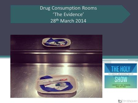 Drug Consumption Rooms 'The Evidence' 28 th March 2014.