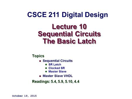Lecture 10 Sequential Circuits The Basic Latch