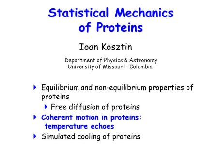 Statistical Mechanics of Proteins  Equilibrium and non-equilibrium properties of proteins  Free diffusion of proteins  Coherent motion in proteins: