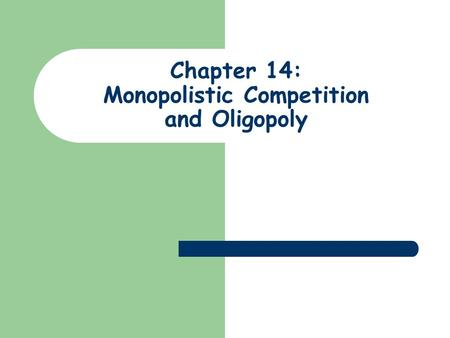 Chapter 14: Monopolistic Competition and Oligopoly.
