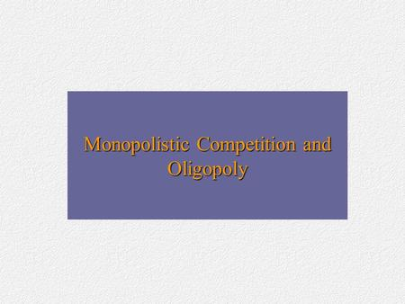 Monopolistic Competition and Oligopoly. Monopolistic Competition Edward Chamberlin & Joan Robinson (1933)Edward Chamberlin & Joan Robinson (1933) A monopolistically.