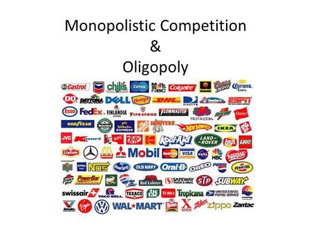 Monopolistic Competition & Oligopoly. Characteristics of Monopolistic Competition A relatively large number of sellers (Small Market Share, No Collusion,