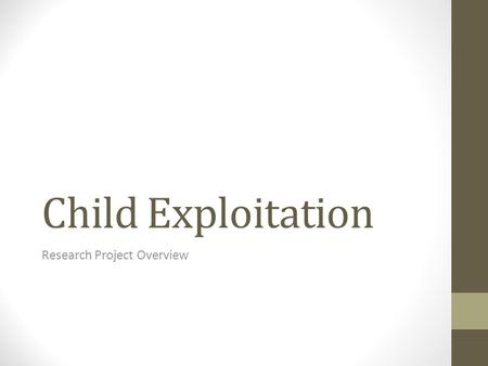 Child Exploitation Research Project Overview. Question… What do you believe are the 10 most essential rights that children around the world should have?