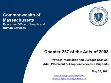 Commonwealth of Massachusetts Executive Office of Health and Human Services Chapter 257 of the Acts of 2008 Provider Information and Dialogue Session: