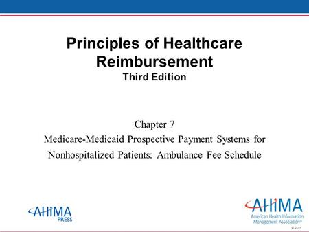 © 2011 Principles of Healthcare Reimbursement Third Edition Chapter 7 Medicare-Medicaid Prospective Payment Systems for Nonhospitalized Patients: Ambulance.