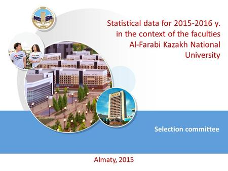 Statistical data for 2015-2016 y. in the context of the faculties Al-Farabi Kazakh National University Selection committee Almaty, 2015.