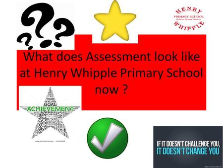 What does Assessment look like at Henry Whipple Primary School now ?