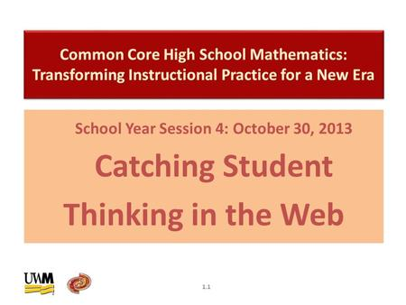 School Year Session 4: October 30, 2013 Catching Student Thinking in the Web 1.1.