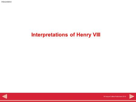 Interpretation © HarperCollins Publishers 2010 Interpretations of Henry VIII.