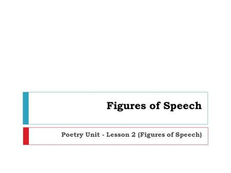 Figures of Speech Poetry Unit - Lesson 2 (Figures of Speech)