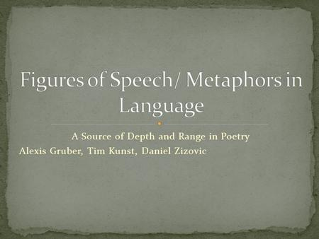 A Source of Depth and Range in Poetry Alexis Gruber, Tim Kunst, Daniel Zizovic.