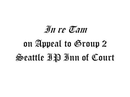 In re Tam on Appeal to Group 2 Seattle IP Inn of Court.
