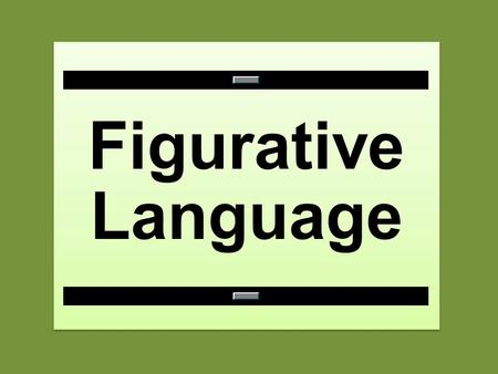 Figurative Language Figurative Language. Figurative language is the use of words that go beyond their ordinary meanings. It requires you to use your imagination.