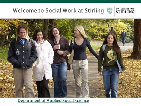 Department of Applied Social Science Welcome to Social Work at Stirling.