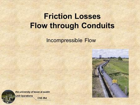Friction Losses Flow through Conduits Incompressible Flow.