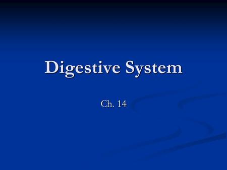 Digestive System Ch. 14. Digestive System The digestive system has a simple job, gather nutrients. The digestive system has a simple job, gather nutrients.