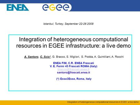 Integration of heterogeneous computational resources in EGEE: a live demo Istanbul, Turkey, September 22-26 2008 Integration of heterogeneous computational.