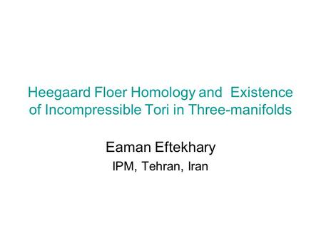 Heegaard Floer Homology and Existence of Incompressible Tori in Three-manifolds Eaman Eftekhary IPM, Tehran, Iran.