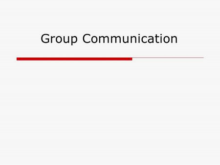 Group Communication. Small Group Communication  What Is A Group? A collection of people with a common goal, or, a common thread of interest  Can also.