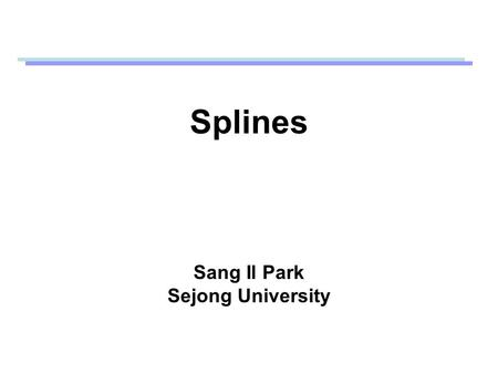Splines Sang Il Park Sejong University. Particle Motion A curve in 3-dimensional space World coordinates.