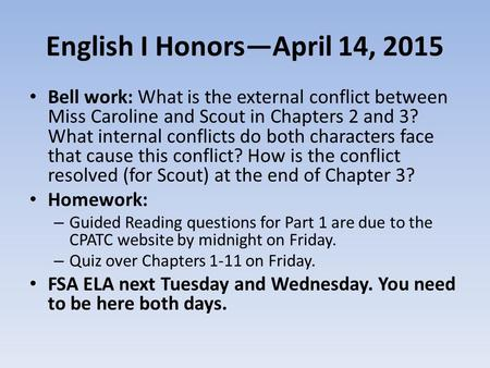 English I Honors—April 14, 2015 Bell work: What is the external conflict between Miss Caroline and Scout in Chapters 2 and 3? What internal conflicts do.
