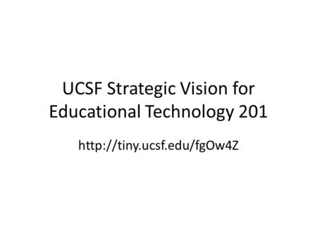 UCSF Strategic Vision for Educational Technology 201