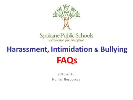 Harassment, Intimidation & Bullying FAQs 2015-2016 Human Resources.