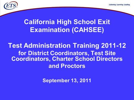 California High School Exit Examination (CAHSEE) Test Administration Training 2011-12 for District Coordinators, Test Site Coordinators, Charter School.