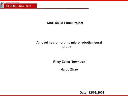 A novel neuromorphic micro robotic neural probe Riley Zeller-Townson Haibo Zhao Date: 12/09/2008 MAE 589M Final Project.
