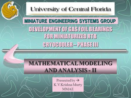 MINIATURE ENGINEERING SYSTEMS GROUP DEVELOPMENT OF GAS FOIL BEARINGS FOR MINIATURIZED RTB CRYOCOOLER – PHASE III MATHEMATICAL MODELING AND ANALYSIS - II.