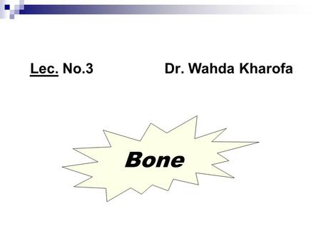 Lec. No.3 Dr. Wahda Kharofa Bone. Objectives: To give information about: Bone, functions. What is periosteum & endosteum? Bone components. Bone cells.