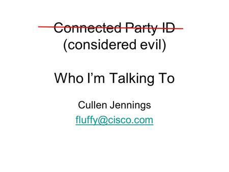 Connected Party ID (considered evil) Who I'm Talking To Cullen Jennings