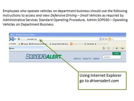 Using Internet Explorer go to driversalert.com Employees who operate vehicles on department business should use the following instructions to access and.