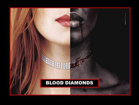 BLOOD DIAMONDS. Diamonds symbolize wealth, love, and grace around the world In several African nations they have been a means to power a reason to terrorize.
