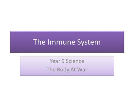 The Immune System Year 9 Science The Body At War Year 9 Science The Body At War.